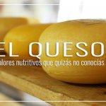 El queso: valores nutritivos que quizás no conocías